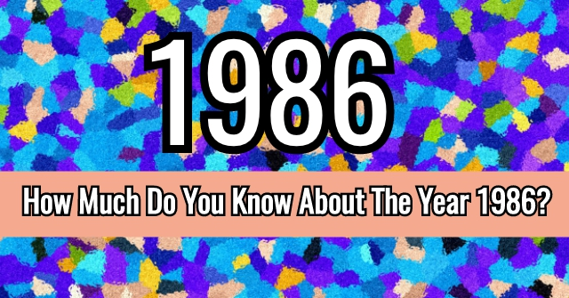How Much Do You Know About The Year 1986?