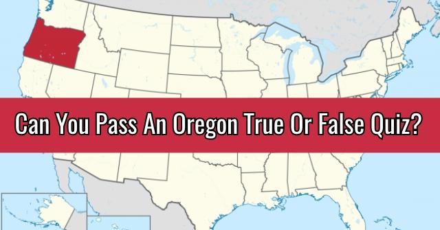 Can You Pass An Oregon True Or False Quiz?