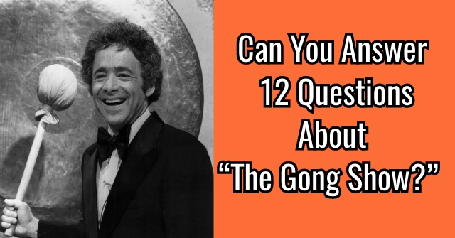 """Can You Answer 12 Questions About """"The Gong Show?"""""""