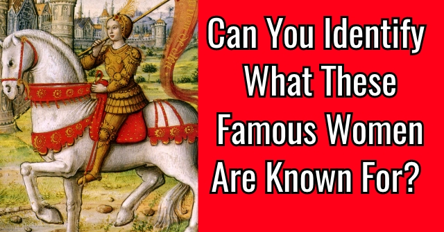 Can You Identify What These Famous Women Are Known For?