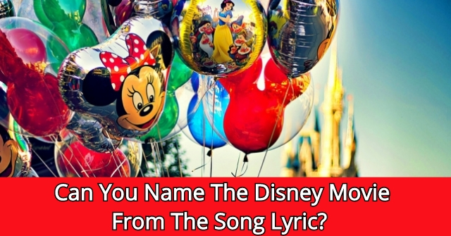 Can You Name The Disney Movie From The Song Lyric?