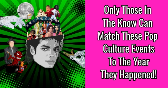 Only Those In The Know Can Match These Pop Culture Events To The Year They Happened!