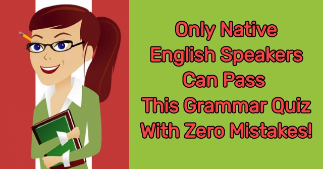Only Native English Speakers Can Pass This Grammar Quiz With Zero Mistakes!
