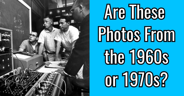 Are These Photos From the 1960s or 1970s?