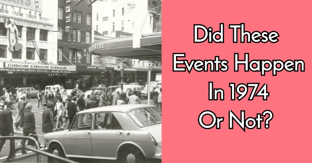 Did These Events Happen In 1974 Or Not?