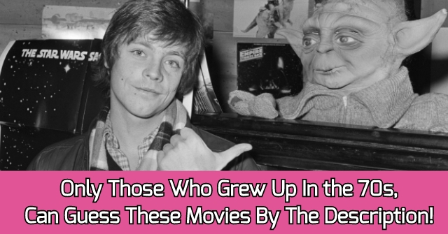 Only Those Who Grew Up In the 70s, Can Guess These Movies By The Description!