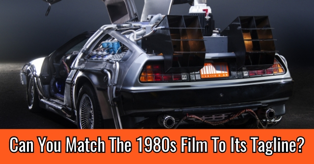 Can You Match The 1980s Film To Its Tagline?