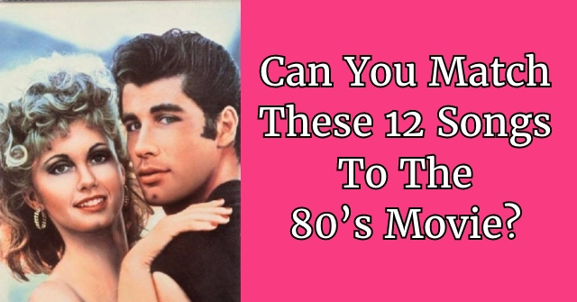 Can You Match These 12 Songs To The 80's Movie?