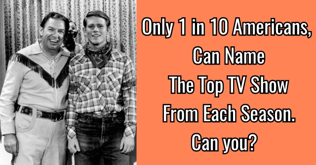 Only 1 in 10 Americans, Can Name The Top TV Show From Each Season. Can you?