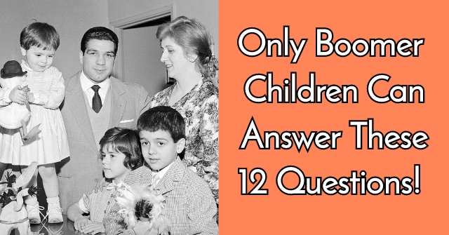 Only Boomer Children Can Answer These 12 Questions!