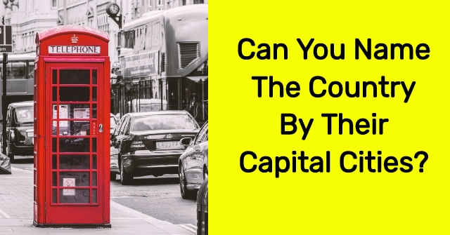 Can You Name The Country By Their Capital Cities?