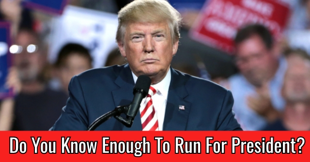 Do You Know Enough To Run For President?