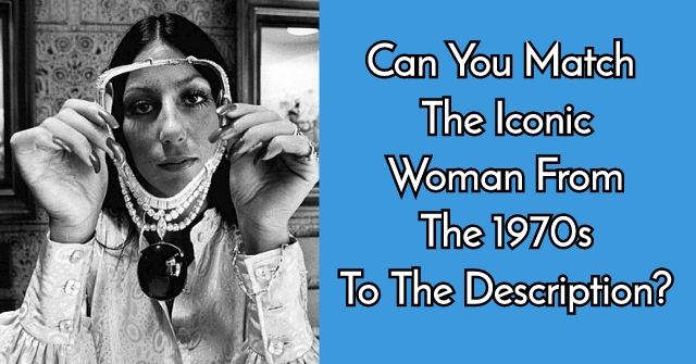 Can You Match The Iconic Woman From The 1970s To The Description?