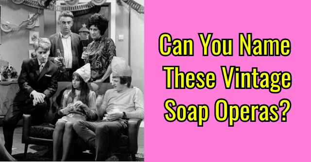 Can You Name These Vintage Soap Operas?