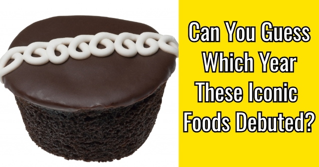Can You Guess Which Year These Iconic Foods Debuted?