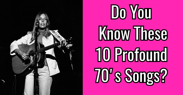 Do You Know These 10 Profound 70's Songs?