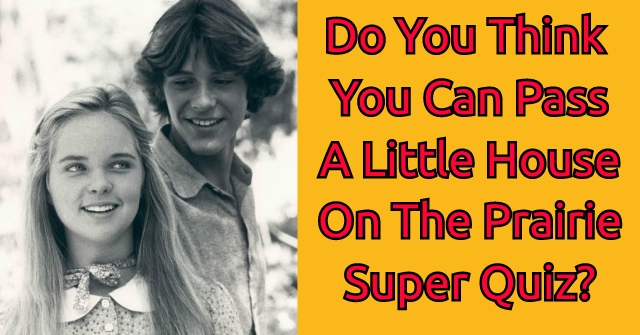 Do You Think You Can Pass a Little House On the Prairie Super Quiz?