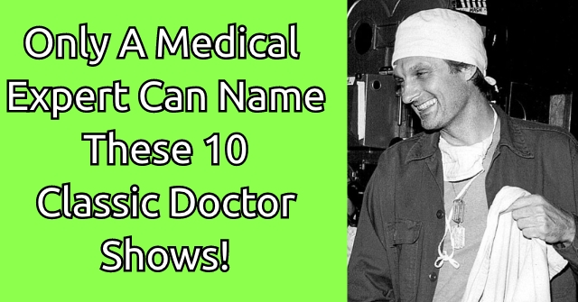 Only A Medical Expert Can Name These 10 Classic Doctor Shows!