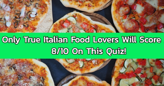 Only True Italian Food Lovers Will Score an 8/10 On This Quiz!