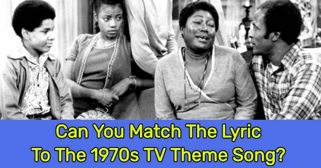 Can You Match The Lyric To The 1970s TV Theme Song?