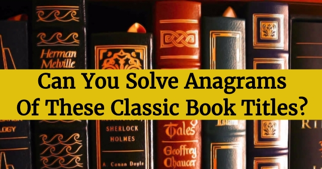 Can You Solve Anagrams Of These Classic Book Titles?