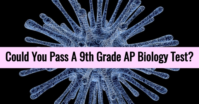 Could You Pass A 9th Grade AP Biology Test?