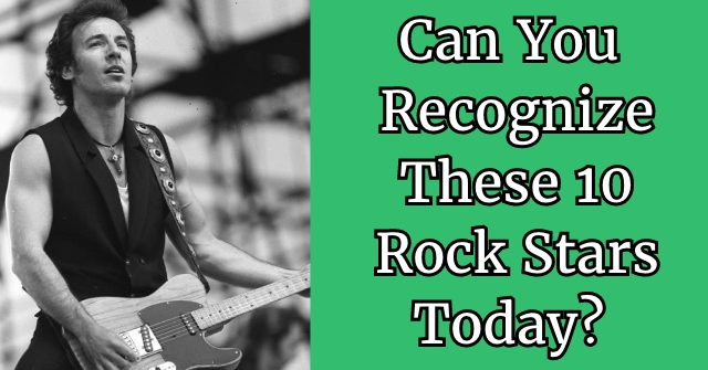 Can You Recognize These 10 Rock Stars Today?