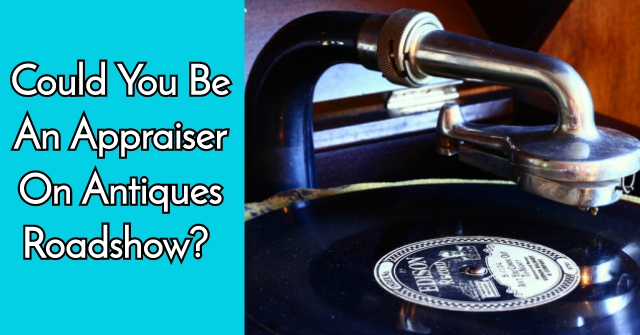 Could You Be An Appraiser On Antiques Roadshow?