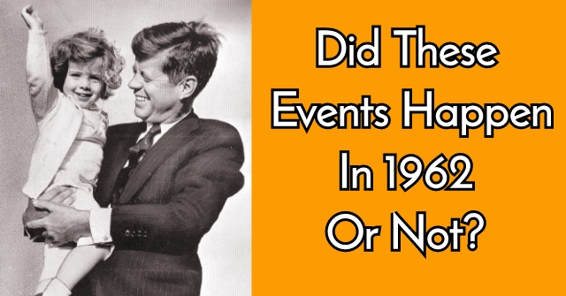 Did These Events Happen In 1962 Or Not?