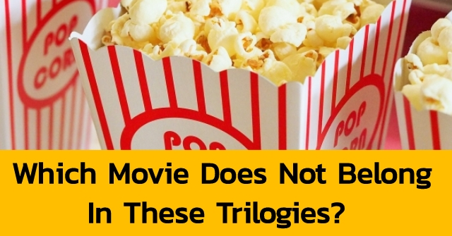 Which Movie Does Not Belong In These Trilogies?
