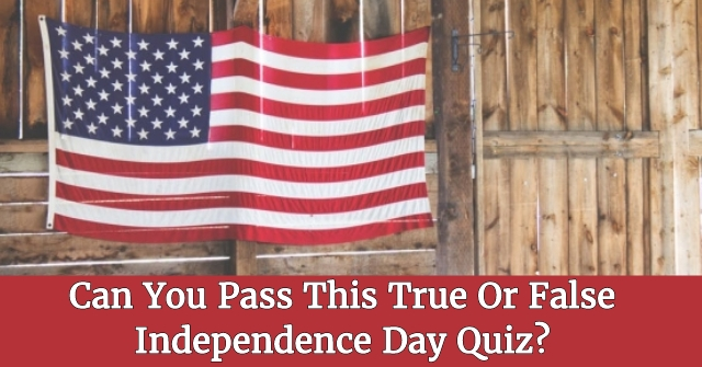 Can You Pass This True Or False Independence Day Quiz?
