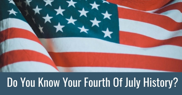 Do You Know Your Fourth Of July History?