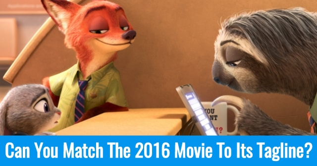 Can You Match the 2016 Movie To Its Tagline?