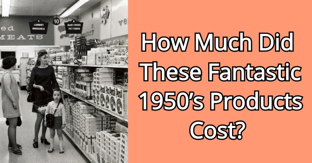 How Much Did These Fantastic 1950's Products Cost?