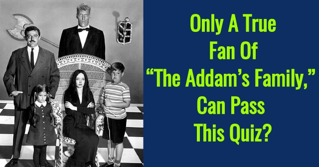 "Only A True Fan Of ""The Addam's Family,"" Can Pass This Quiz?"
