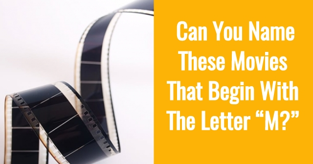 """Can You Name These Movies That Begin With The Letter """"M?"""" 