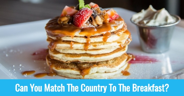 Can You Match The Country To The Breakfast?