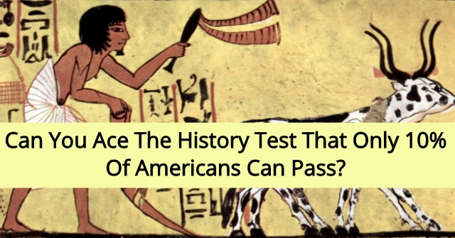 Can You Ace The History Test That Only 10% Of Americans Can Pass?