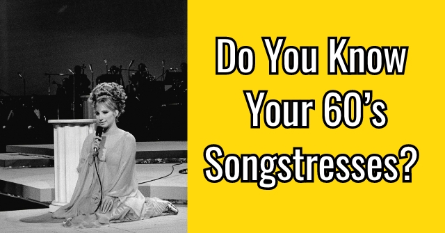 Do You Know Your 60's Songstresses?