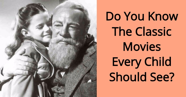 Do You Know The Classic Movies Every Child Should See?