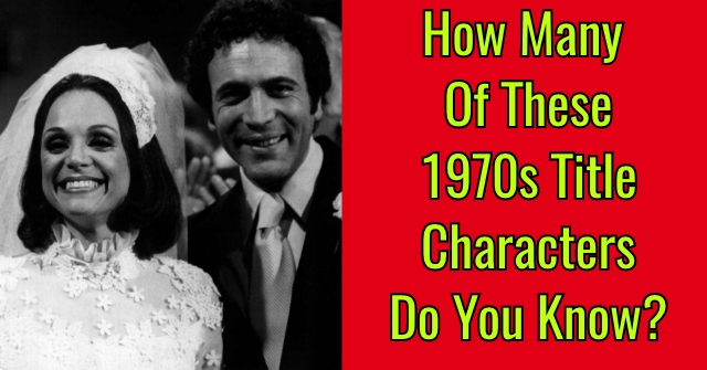 How Many Of These 1970s Title Characters Do You Know?