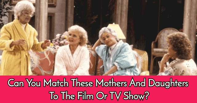 Can You Match These Mothers And Daughters To The Film Or TV Show?