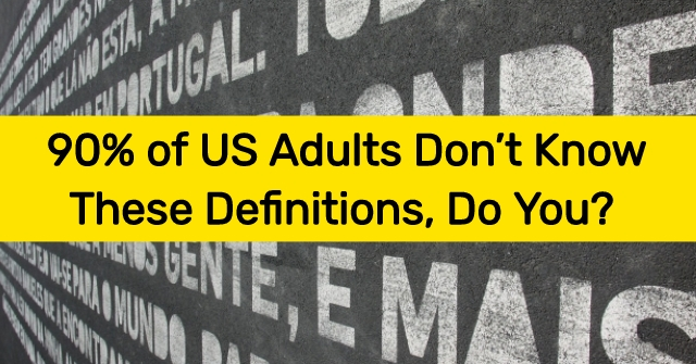 90% of US Adults Don't Know These Definitions, Do You?