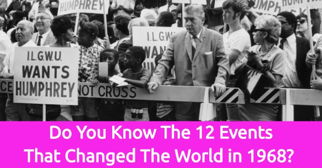 Do You Know The 12 Events That Changed The World in 1968?