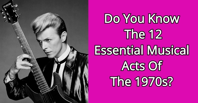 Do You Know The 12 Essential Musical Acts Of The 1970s?