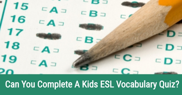 Can You Complete A Kids ESL Vocabulary Quiz?