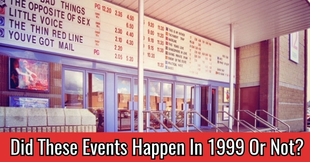 Did These Events Happen In 1999 Or Not?