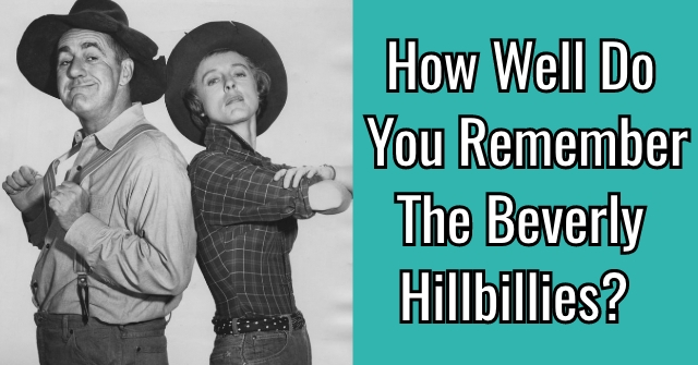 How Well Do You Remember The Beverly Hillbillies?