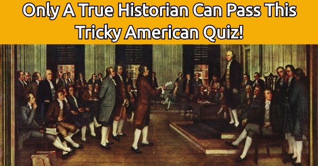 Only A True Historian Can Pass This Tricky American Quiz!