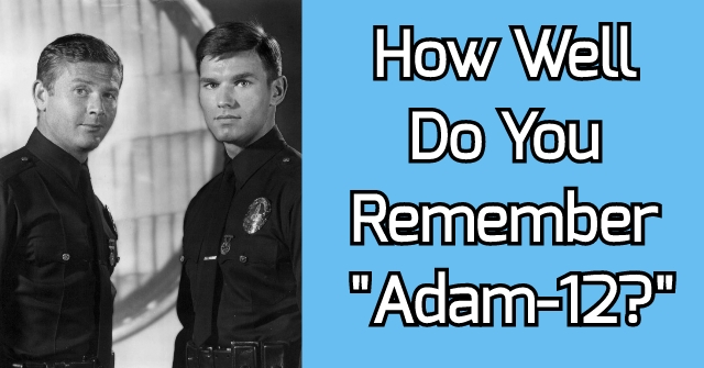 "How Well Do You Remember ""Adam-12?"""